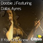 Doobie J feat. Dallas Ayres - If You Only Knew [Citrus Sound]