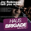 Jnr Robinson - Tell You Who [Hausbrigade]