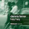 Dennis Ferrer - Hey Hey [Defected]