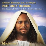 Spiritual Blessings feat. Lisa Mayers - Not Only Human [Del]