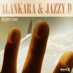 Alankara & Jazzy D - Higher Love [Gotta Keep Faith]