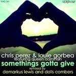 Chris Perez & Louie Gorbea feat. Queen AaMinah - Somethings Gotta Give [Nite Grooves]