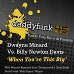 Dwayne Minard vs Billy Newton-Davis - When You're This Big [daddy funk]