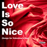 Love Is So Nice (Songs For Valentine's Day) [King Street]