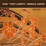 Yass * Tony Loreto * Arnold Jarvis - Let Go [Seasons Limited]