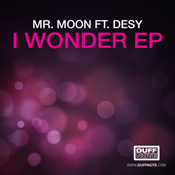 Mr. Moon ft. Desy - I Wonder EP [Duffnote]