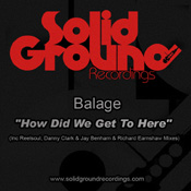 Balage - How Did We Get To Here [Solid Ground]