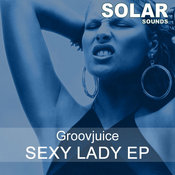 Groovjuice - Sexy Lady EP [Solar Sounds]