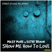 Micky More & Kathy Brown - Show Me How To Love [Street of Soul]