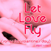 Let Love Fly (Songs For Valentine's Day) [King Street]
